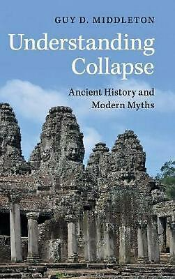 Understanding Collapse: Ancient History and Modern Myths by Guy D. Middleton (En