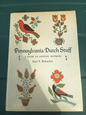 Pennsylvania Dutch Stuff-A Guide To Country Antiques (HC) By Earl F. Robacker
