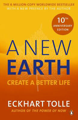 New Earth, A: The LIFE-CHANGING follow up to The Power of Now. 'An otherworldly