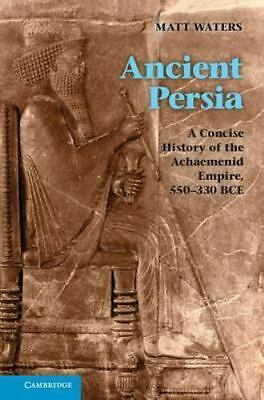 Ancient Persia: A Concise History of the Achaemenid Empire, 550-330 BCE by Wa…