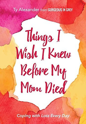 Alexander Ty/ Williams Tia ...-Things I Wish I Knew Before My Mom Died BOOK NEW