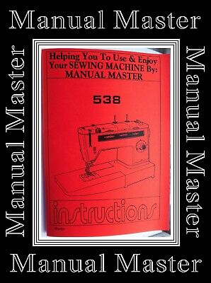 Extended Comprehensive Singer 538 Sewing Machine Illustrated Instructions Manual