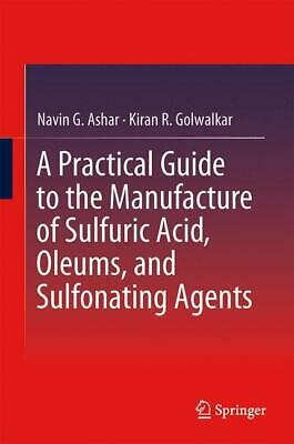 A Practical Guide to the Manufacture of Sulfuric Acid, Oleums, and Sulfonat ...