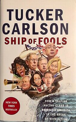 Ship of Fools: How a Selfish Ruling Class Is Br Tucker Carlson (2018, Hardcover)