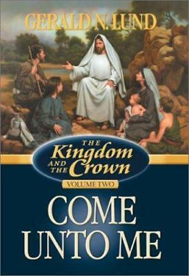 NEW - Come Unto Me (Kingdom and the Crown, 2) by Lund, Gerald N.