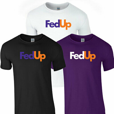 FEDUP FED UP TSHIRT Fedex Parody Funny Delivery Post Slogan Novelty Tee Top