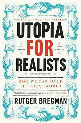 Utopia for Realists: How We Can Build the Ideal World by Rutger Bregman (English