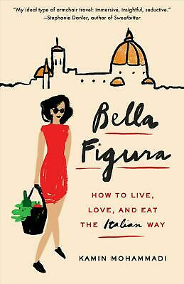 Bella Figura: How to Live, Love, and Eat the Italian Way by Kamin Mohammadi (Eng