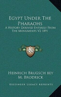 Egypt Under the Pharaohs: A History Derived Entirely from the Monuments V2 1891