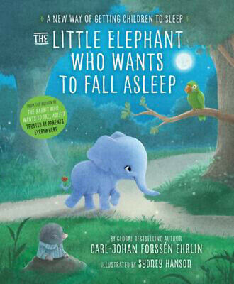 The Little Elephant Who Wants to Fall Asleep: A New Way of Getting Children to S