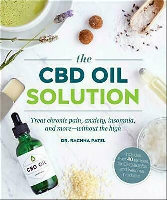 The CBD Oil Solution: Treat Chronic Pain, Anxiety, Insomnia, and More-without…
