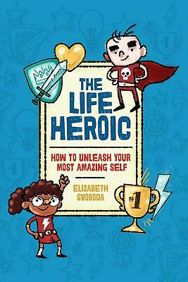 The Life Heroic: How to Unleash Your Most Amazing Self by Elizabeth Svoboda (Eng
