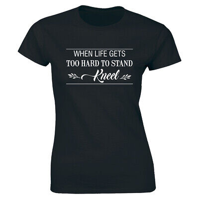 When Life Gets Too Hard To Stand Kneel T-Shirt for Women Motivational Tee