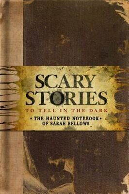 Scary Stories to Tell in the Dark: The Haunted Notebook of Sarah Bellows: New