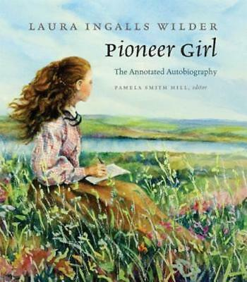 Pioneer Girl: The Annotated Autobiography by Laura Ingalls Wilder: Used