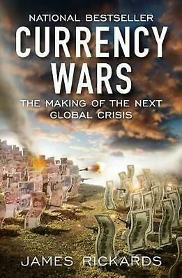 Currency Wars: The Making of the Next Global Crisis by James Rickards (English)