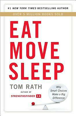 Eat Move Sleep: How Small Choices Lead to Big Changes by Tom Rath (English) Hard