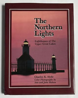 The Northern Lights Lighthouses of the Upper Great Lakes Charles K Hyde