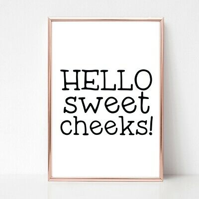HELLO SWEET CHEEKS PRINT PICTURE FUNNY BATHROOM QUOTE unframed 1