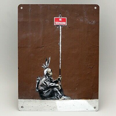 BANKSY NO TRESPASSING NATIVE AMERICAN Metal Sign Poster Print GRAFFITI WALL ART