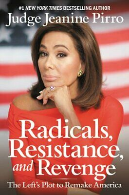 Radicals, Resistance, and Revenge: The Left's Plot to Remake America by Pirro