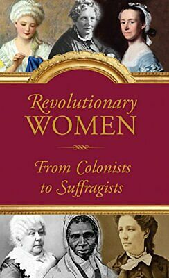 Revolutionary Women: Amazing Women of the United States, from the 1600s through