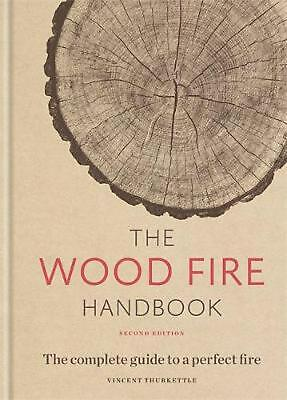 The Wood Fire Handbook: The complete guide to a perfect fire by Vincent Thurkett