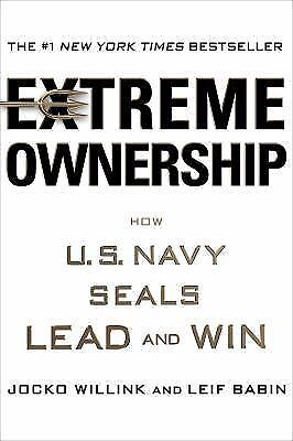 Extreme Ownership: How U.S. Navy SEALs Lead and Win Willink, Jocko