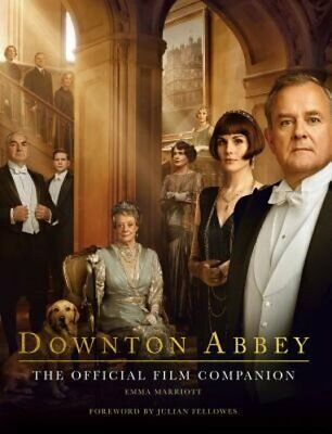 Downton Abbey: The Official Film Companion by Emma Marriott: New