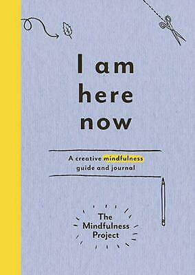 I Am Here Now: A creative mindfulness guide and journal by The Mindfulness Proje