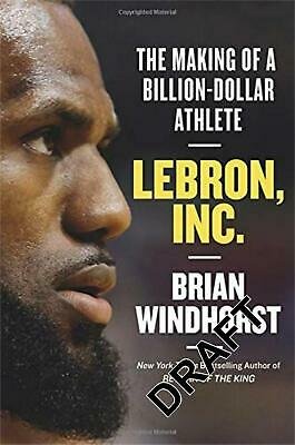LeBron, Inc.: The Making of a Billion-Dollar Athlete by Brian Windhorst Hardcove