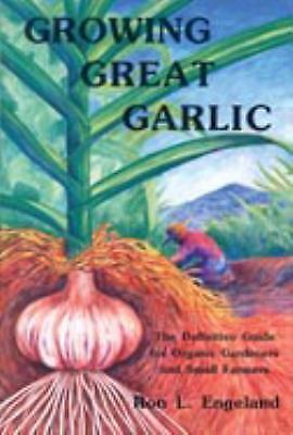 Growing Great Garlic : The Definitive Guide for Organic Gardeners and Small...