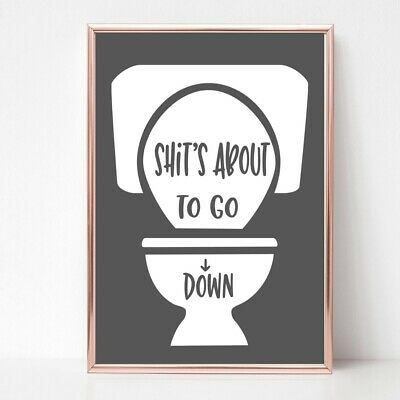 bathroom PRINT PICTURE sh@ts about to go down FUNNY TOILET QUOTE unframed 22