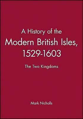 A History of the Modern British Isles, 1529-1: The Two Kingdoms by Mark Nicholls