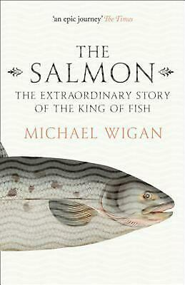 Salmon: The Extraordinary Story of the King of Fish by Michael Wigan Paperback B