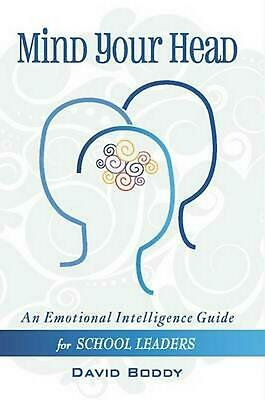 Mind Your Head: An Emotional Intelligence Guide for School Leaders by David Bodd