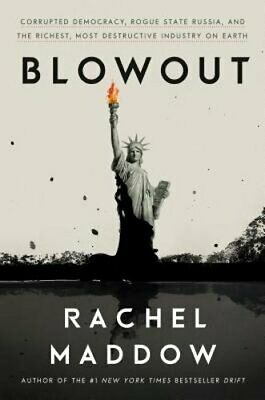 Blowout: Corrupted Democracy, Rogue State Russia, and the Richest, Most: New