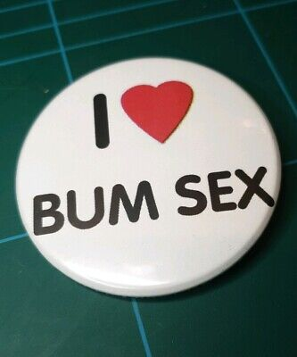 I love bum sex rude Custom Badges 59mm Your Designs.Stag hen birthday parties.