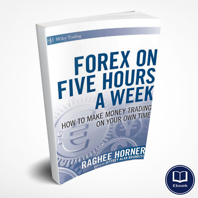 Forex on Five Hours a Week How to Make Money Trading on Your Own Time (PDF)