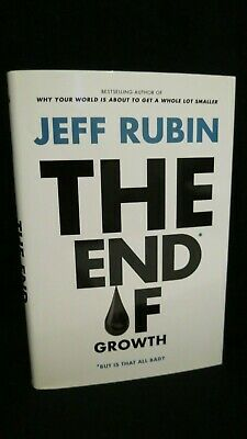 SIGNED - Jeff Rubin - The End Of Growth - HC First Edition 2012