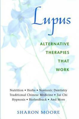Lupus: Alternative Therapies That Work by Moore, Sharon