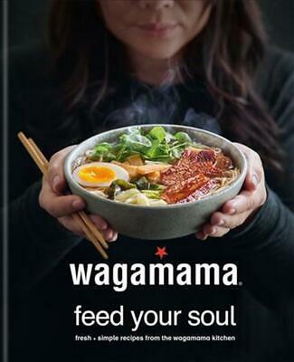 Wagamama Feed Your Soul: 100 Japanese-Inspired Bowls of Goodness by Steven Mangl