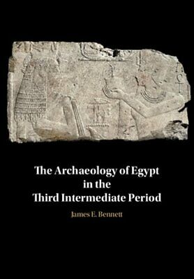 The Archaeology of Egypt in the Third Intermediate Period by Bennett: New