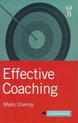 Effective Coaching (Orion business toolkit) by Downey, Myles 0752821083 The