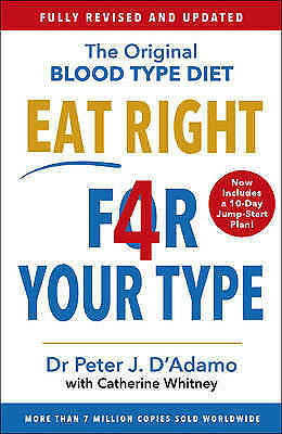 Eat Right 4 Your Type: Fully Revised with 10-day Jump-Start Plan by Peter...