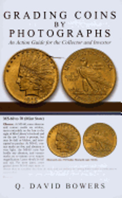 Grading Coins by Photographs: [An Action Guide for the Collector and Investor]