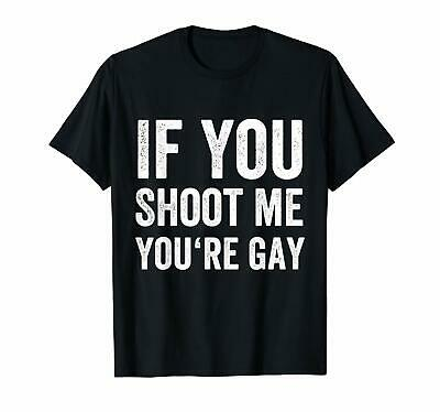 USA Cool Tee - Distressed If You Shoot Me You're Gay Funny T-Shirt 100% Cotton