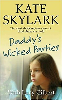 Daddy's Wicked Parties: The Most Shocking True Story of Child Abuse Ever Told...