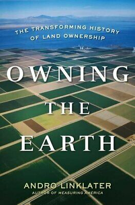 NEW - Owning the Earth: The Transforming History of Land Ownership