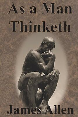 As A Man Thinketh, Classic Book On Thinking,Highly Recommended,By James Allen.